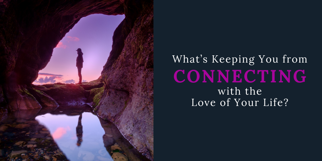 What's Keeping You from Connecting with the Love of Your Life?