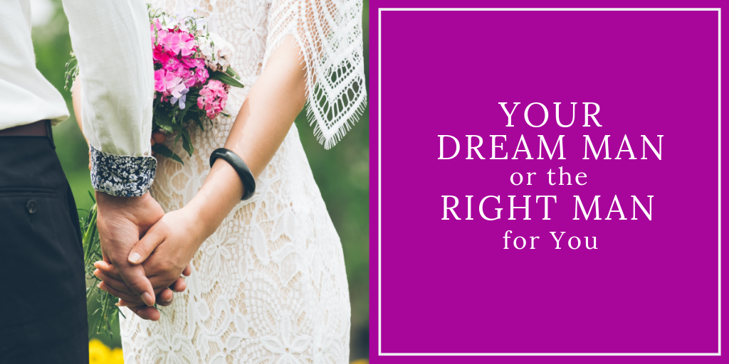 Your Dream Man or the Right Man for YOU!
